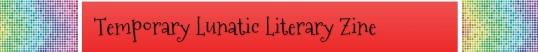 Temporary Lunatic Literary Zine 1